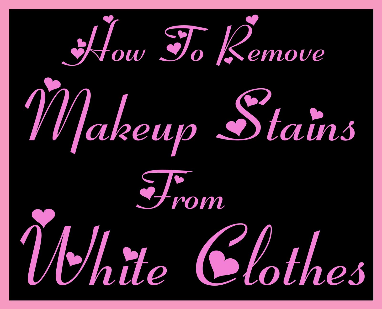 How To Remove Make Up Stains From White Clothes Heart