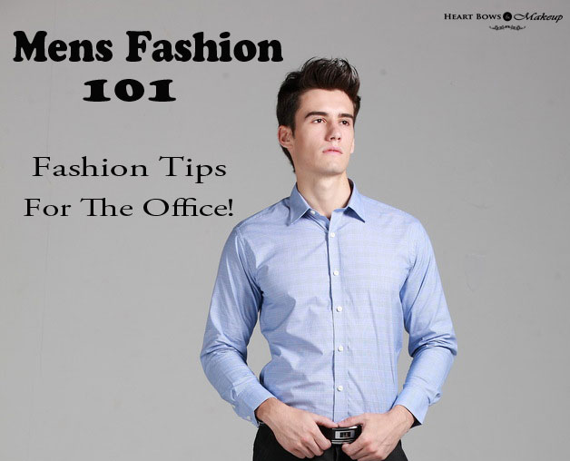 Mens Fashion Tips: What To Wear To Office