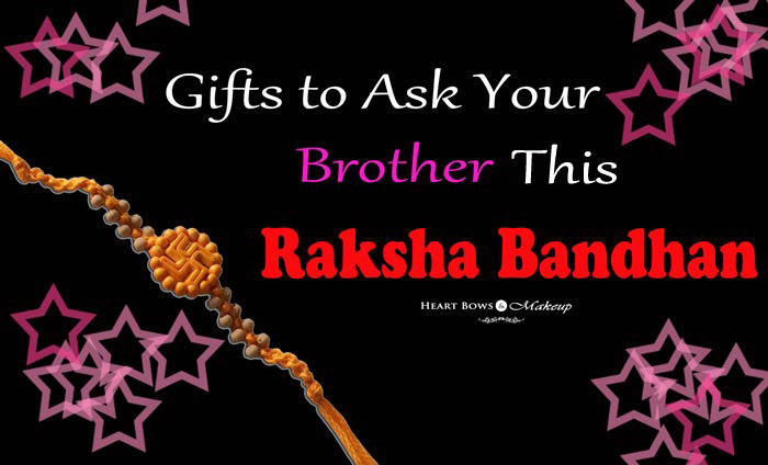 Raksha Bandhan Gift Ideas What To Ask Your Brother This Year