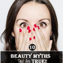 10 Beauty Myths That Are Actually True!