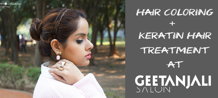 Hair Coloring & Keratin hair Treatment Review at Geetanjali Salon: Best Salon in Delhi